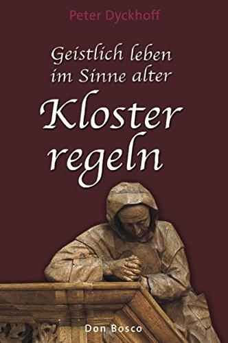 Geistlich leben im Sinne alter Klosterregeln