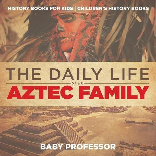 The Daily Life of an Aztec Family - History Books for Kids  Children's History Books ebook