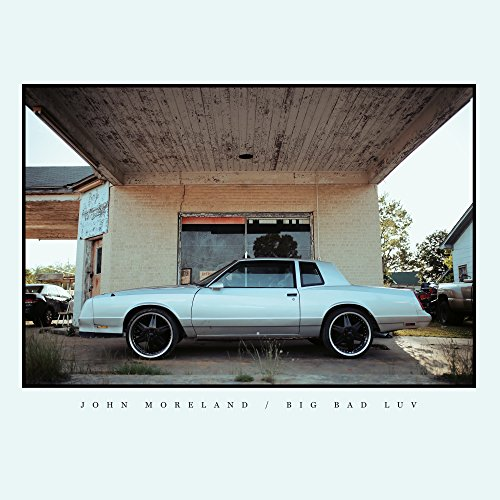 Big Bad Luv, John Moreland
