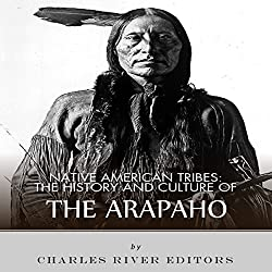 Native American Tribes: The History and Culture of the Arapaho