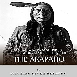 Native American Tribes: The History and Culture of the Arapaho Audiobook