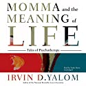 Momma and the Meaning of Life: Tales of Psychotherapy Hörbuch von Irvin D. Yalom Gesprochen von: Traber Burns