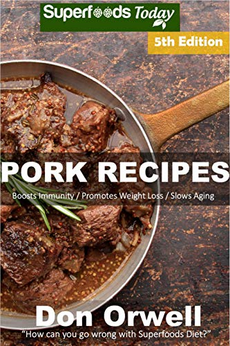 Pork Recipes: Over 70 Low Carb Pork Recipes full of Dump Dinners Recipes with Antioxidants and Phytochemicals by [Orwell, Don]
