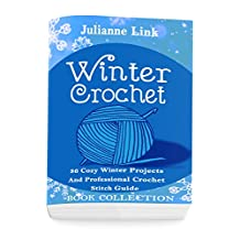 Winter Crochet Book Collection 4 in 1: 36 Cozy Winter Projects And Professional Crochet Stitch Guide: (Christmas Crochet, Crochet Stitches, Crochet Patterns, Crochet Accessories)
