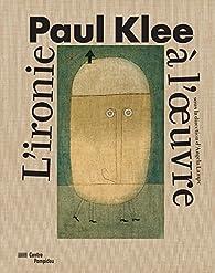 Paul Klee. L'ironie à l'oeuvre par Angela Lampe