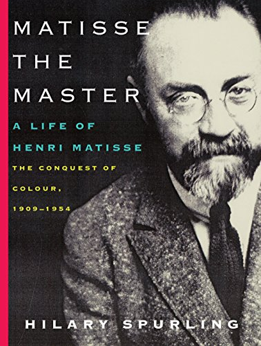 (Matisse the Master: A Life of Henri Matisse: The Conquest of Colour, 1909-1954 )