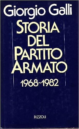 Giorgio Galli - Storia del Partito Armato 1968-1982 (1986)