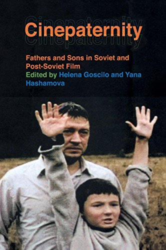 Download Cinepaternity: Fathers and Sons in Soviet and Post-Soviet Film PDF