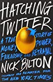 Hatching Twitter: A True Story of Money, Power, Friendship, and Betrayal 1st edition by Bilton, Nick (2013) Hardcover
