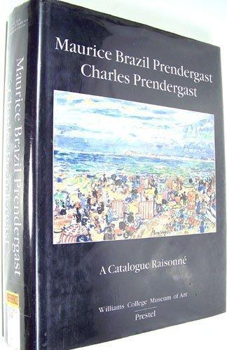 Prendergast Maurice Brazil (Maurice Brazil Prendergast, Charles Prendergast: A Catalogue Raisonne. the Maurice and Charles Prendergast Systematic Catalogue Project (Art & Design))