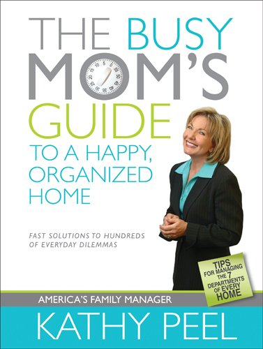 Download The Busy Mom's Guide to a Happy, Organized Home: Fast Solutions to Hundreds of Everyday Dilemmas pdf