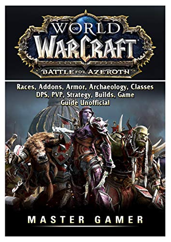 World of Warcraft Battle for Azeroth, Races, Addons, Armor, Archaeology, Classes, Dps, Pvp, Strategy, Builds, Game Guide Unofficial (The Best Addons For Wow)