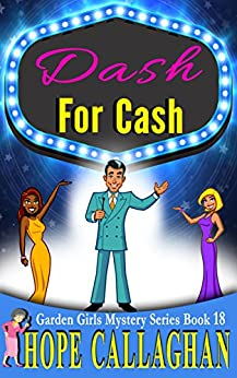 Dash For Cash: A Garden Girls Cozy Mystery (Garden Girls Christian Cozy Mystery Series Book 18) by [Callaghan, Hope]
