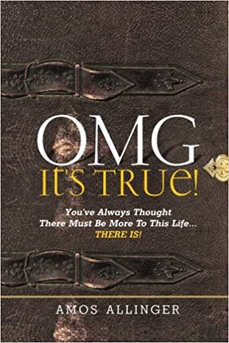 OMG It's True!: You've Always Thought There Must Be More To This Life...THERE IS!