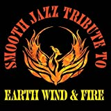 Smooth Jazz Tribute to Earth Wind & Fire by Earth Wind & Fire Tribute (2013-03-12)