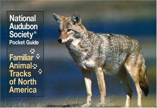 National Audubon Society Pocket Guide: Familiar Animal Tracks of North America (The Audubon Society Pocket Guides)