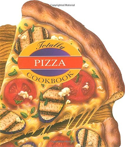 Totally Pizza Cookbook (Totally Cookbooks)
