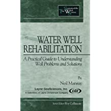 Water Well Rehabilitation: A Practical Guide to Understanding Well Problems and Solutions (Sustainable Water Well)