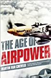 The Age of Airpower, Martin Van Creveld, 161039108X