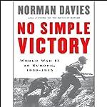 No Simple Victory: World War II in Europe, 1939-1945 | Norman Davies