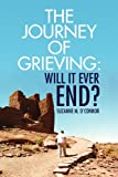 The Journey of Grieving, Suzanne M. O'Connor, 1436391822