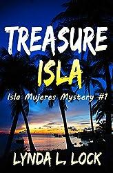 Treasure Isla: A Caribbean action adventure set on Isla Mujeres, Mexico (Isla Mujeres Mystery Series Book 1)