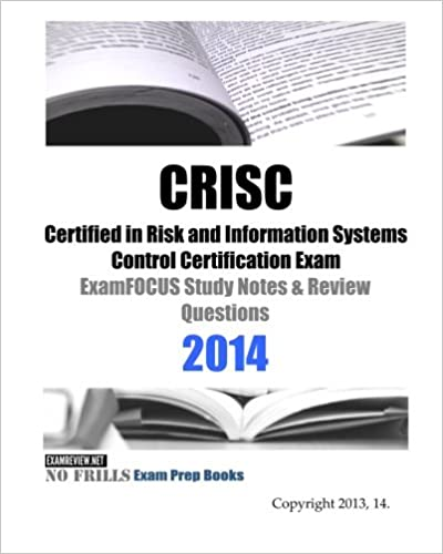 Crisc certified in risk and information systems control crisc certified in risk and information systems control certification exam examfocus study notes review questions 2014 lrg edition fandeluxe Image collections