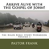 Arrive Alive With The Gospel Of John!: The Biker Bible Study Workbook