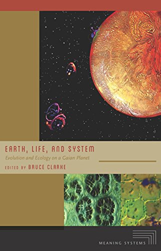 Earth, Life, and System: Evolution and Ecology on a Gaian Planet (Meaning Systems)