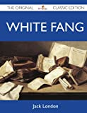 White Fang - the Original Classic Edition, Jack London, 1486145353