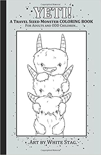 YETI A Travel Sized Monster Coloring Book For Adults And ODD Children Creepy Cute Magical Yeti Adventure