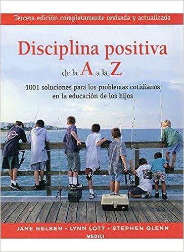 DISCIPLINA POSITIVA DE LA A A LA Z NIÑOS Y ADOLESCENTES: Amazon.es ...