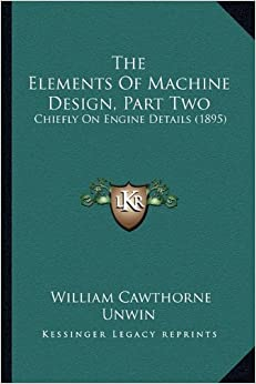 The Elements of Machine Design, Part Two: Chiefly on Engine Details (1895)