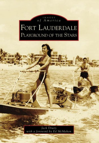 Fort Lauderdale: Playground of the Stars (Images of America: Florida)