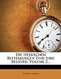 Die Hessischen Ritterburgen und Ihre Besitzer, Volume 2..., Georg Landau, 1277134464