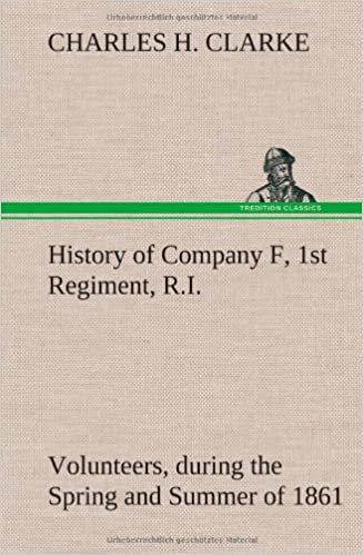 History of Company F, 1st Regiment, R I  Volunteers, during