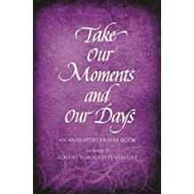 Take Our Moments and Our Days, Volume 2: An Anabaptist Prayer Book Advent through Pentecost