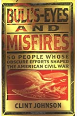 Bull'S-Eyes and Misfires: 50 People Whose Obscure Efforts Shaped the American Civil War Paperback