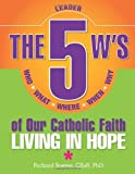 img - for The 5 W's of Our Catholic Faith: Who, What, Where, When, Why...Living in Hope book / textbook / text book