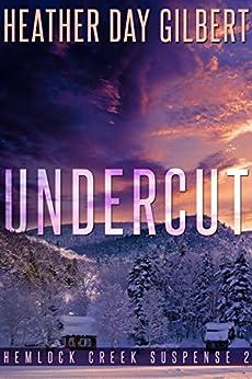 Undercut (Hemlock Creek Suspense Book 2) by [Gilbert, Heather Day]