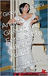 Angela Gheorghiu, Forever My Juliet Of Youth: A Beautiful Soprano Plays Juliet (Angela Gheorghiu's Lover Book 2) (English Edition)