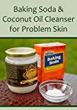 Baking with Coconut Oil Baking Soda & Coconut Oil Cleanser for Problem Skin
