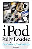 Ipod Fully Loaded, Andy Ihnatko, 0470049502