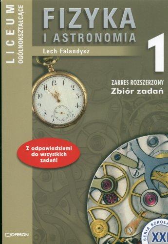 Fizyka i astronomia 1 Zbiór zadan: Liceum ogólnoksztalcace Zakres rozszerzony Lech Falandysz