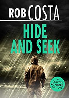 Hide and Seek (A Detective Al Harris Cold Case Book 1) by [Costa, Rob]