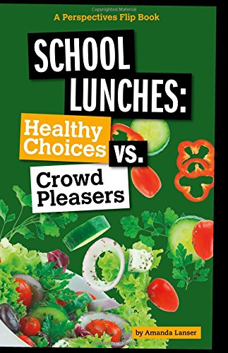 School Lunches: Healthy Choices vs. Crowd Pleasers (Perspectives Flip Books: Issues)