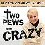 Two Pews from Crazy | Cyd Andrews-Looper
