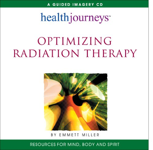 Optimizing Radiation Therapy- a Potent Combination of Guided Imagery, Hypnosis and Affirmations to Boost Healing and Reduce Treatment Side Effects
