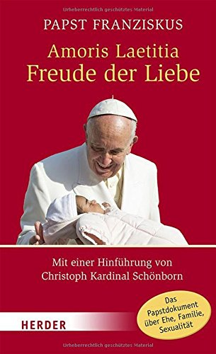 amoris-laetitia-freude-der-liebe-nachsynodales-apostolisches-schreiben-amoris-laetitia-ber-die-liebe-in-der-familie-mit-einer-hinfhrung-von-christoph-kardinal-schnborn-herder-spektrum