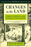 Changes in the Land: Indians, Colonists, and the Ecology of New England, William Cronon, 0809016346